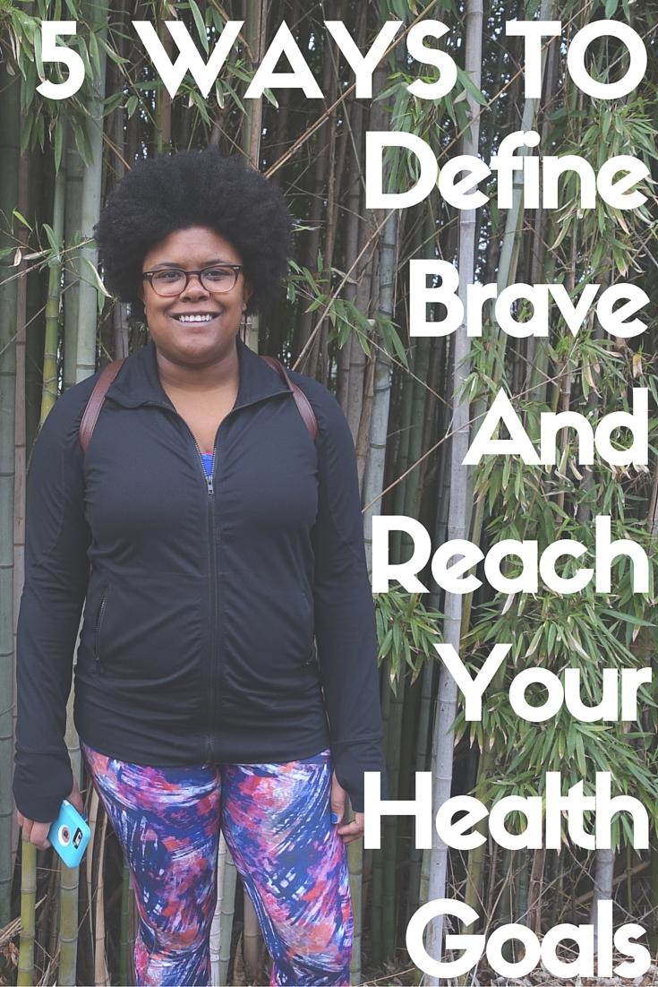 5 Ways To #DefineBrave & Reach Your Health Goals | www.thegingermarieblog