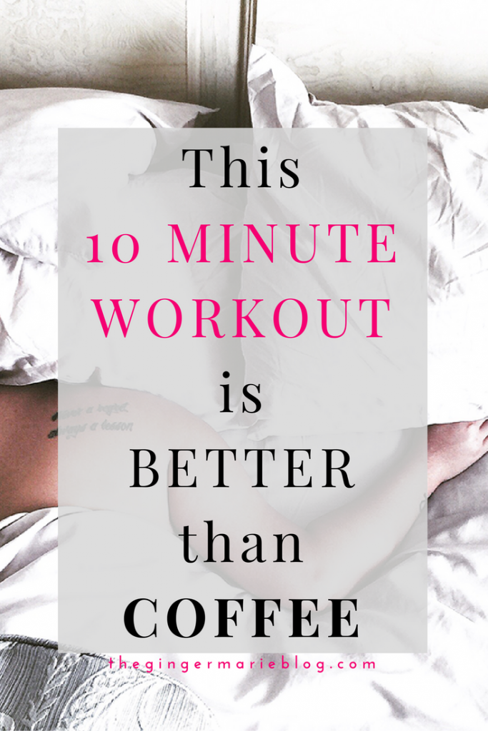 The 10 Minute Morning Workout You Should Do Every Day For Energy | www.thegingermarieblog.com