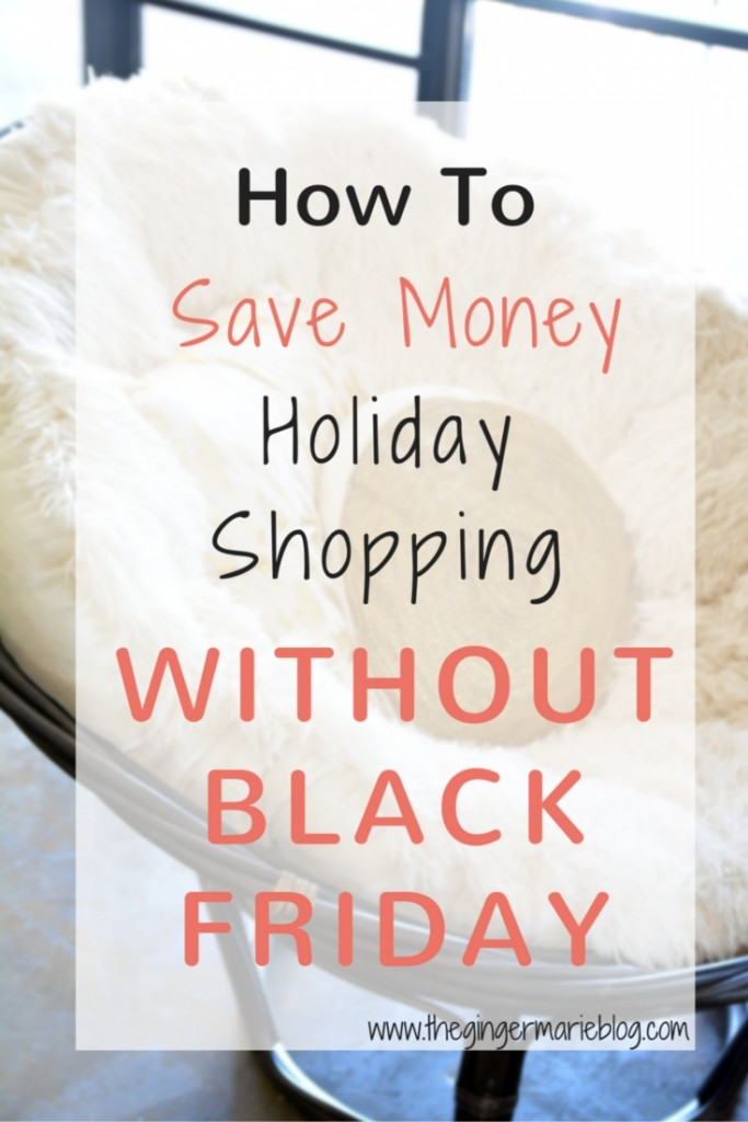 How To Save Money Holiday Shopping Without Black Friday | www.thegingermarieblog.com